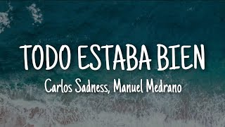Carlos Sadness, Manuel Medrano - Todo Estaba Bien (Letra/Lyrics)