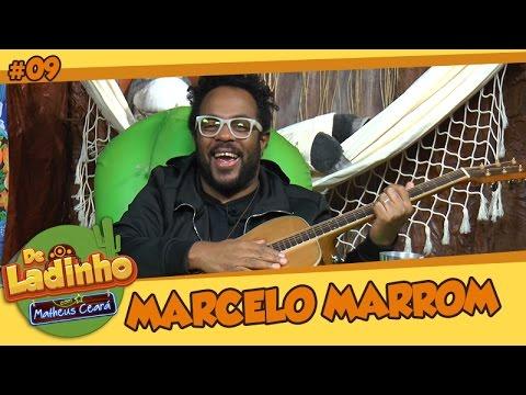 MARCELO MARROM | De Ladinho Com Matheus Ceará | 09