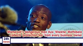Mamelodi's dangerous man Vusi 'Khekhe' Mathibela collects 'protection fee' from every business owner
