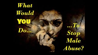 What Would You Do To Stop Male Abuse?