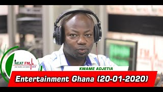 ENTERTAINMENT GHANA with KWAME ADJETIA on NEAT 100.9 FM (20/01/20)