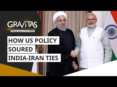 Gravitas: How US policy soured India-Iran ties