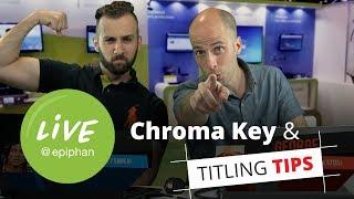 Chroma Key & Titling Tips