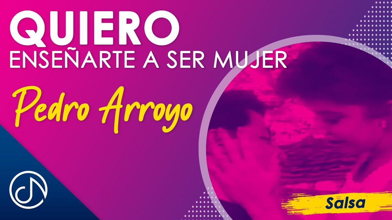Quiero Enseñarte A Ser Mujer 👨🏫- - Pedro Arroyo [Video Oficial]
