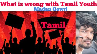 What is wrong with Tamil Youth | Tamil | Madan Gowri | MG