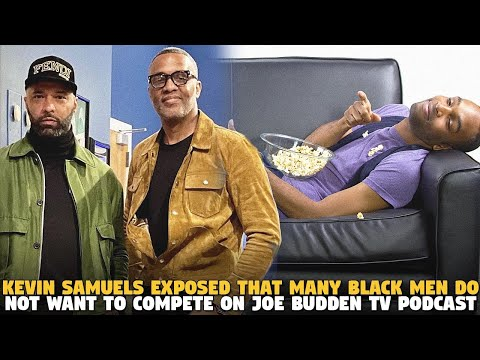 @Kevin Samuels Exposes That Many Black Men Do Not Want To Compete on @Joe Budden TV PODCAST!!!