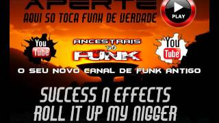 Success & Effects   Roll It Up My Nigger Funk Melody Internacional