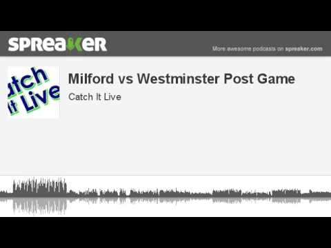 Milford vs Westminster Post Game (made with Spreaker)