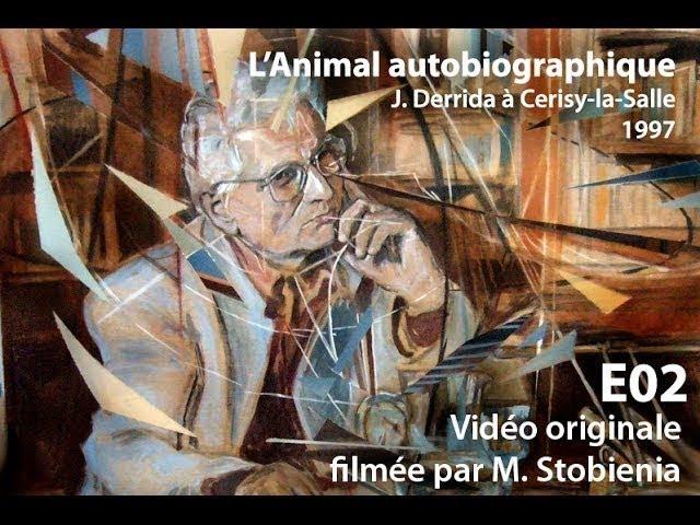 LAnimal que donc je suis - Jacques Derrida à Cerisy-la-Salle (1997) E02.2