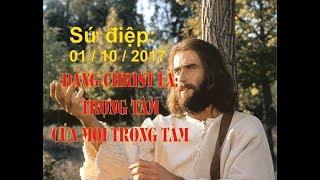 ĐẤNG CHRIST LÀ TRỌNG TÂM CỦA MỌI TRỌNG TÂM: Ngày 01/10/2017 | LDTGPA  ( IEM)