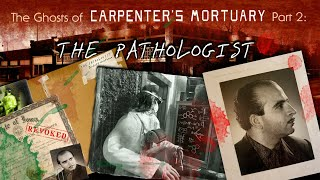 """The Ghosts of Carpenter's Mortuary part 2:  """"The Pathologist"""""""