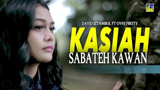 Download lagu David Iztambul ft Ovhi Firsty - Kasiah Sabateh Kawan [Official Video]