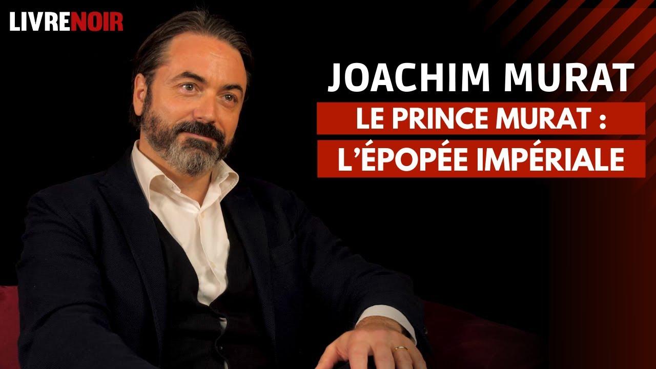 Download Le Prince Murat : L'épopée impériale | Avec son descendant le Prince Joachim Murat