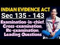 Sections 135, 136, 137, 138, 139,140, 141, 142, 143 of evidence explained, Examination of Witnesses