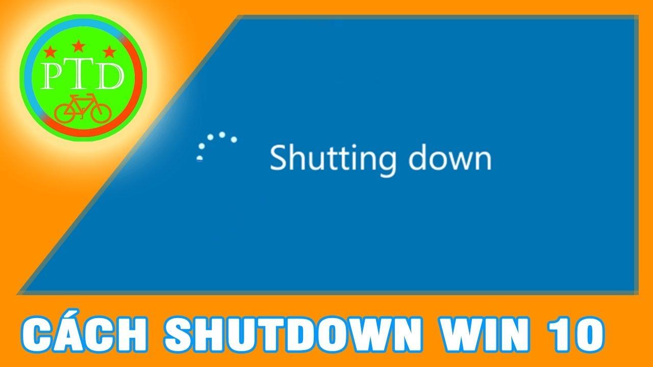 Hướng Dẫn Cách Tắt, Shutdown Máy Tính Laptop Win 10 Nhanh Nhất