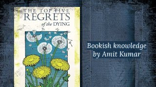 The Top Five Regrets of the Dying Book summary by Amit Kumar...