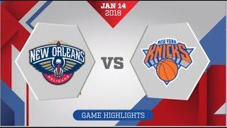 New Orleans Pelicans vs New York Knicks: January 14, 2018