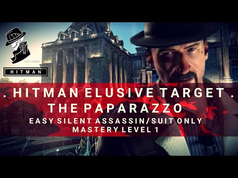 HITMAN  Elusive Target #23  The Paparazzo  Easy Silent AssassinSuit Only  Mastery Level 1
