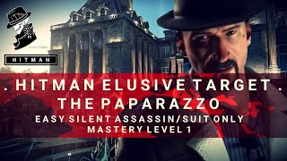 HITMAN | Elusive Target #23 | The Paparazzo | Easy Silent Assassin/Suit Only | Mastery Level 1