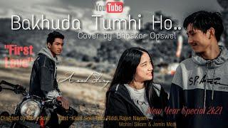 Bakhuda tum hi ho | First love | A Sad Love story | Bhaskar Opswel cover | New Year Special