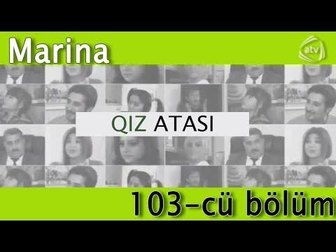 Qız atası - Marina (103-cü bölüm)
