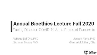 LMU ANNUAL BIOETHICS LECTURE FALL '20: ETHICS & THE PANDEMIC