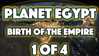 Planet Egypt (1 of 4) Birth of the Empire