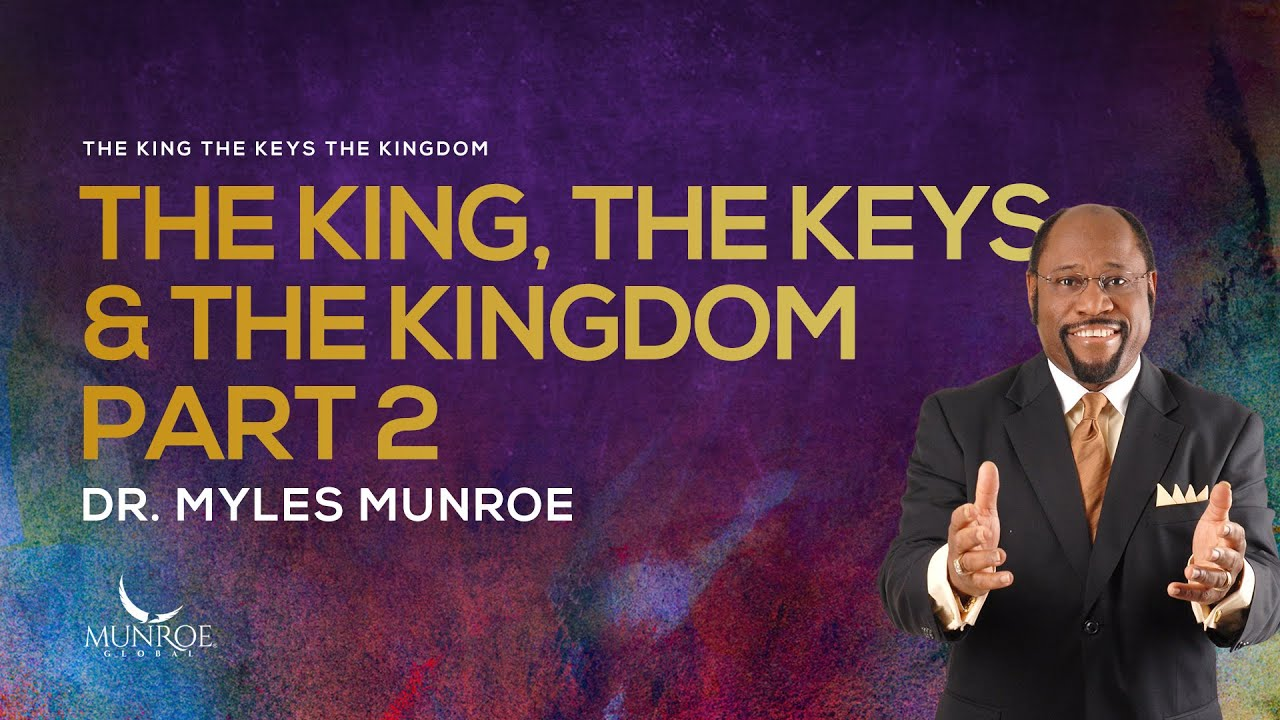 The King, The Keys & The Kingdom Pt. 2 | Dr. Myles Munroe