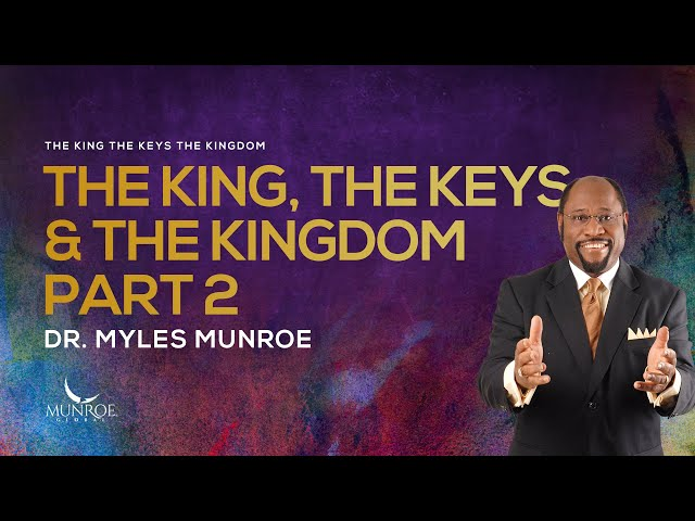 The King, The Keys and The Kingdom Part 2 | Dr. Myles Munroe