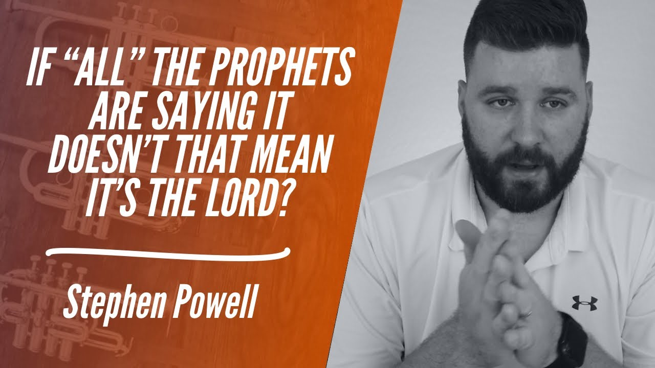 """IF """"ALL"""" THE PROPHETS ARE SAYING IT DOESN'T THAT MEAN IT'S THE LORD?"""