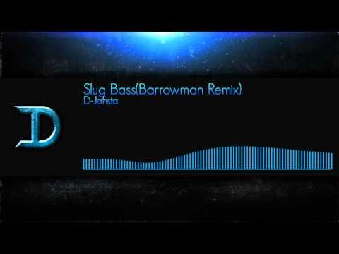 D-Jahsta - Slug bass (Barrowman Remix)