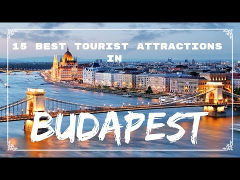 15 BEST TOURIST ATTRACTIONS IN BUDAPEST | HUNGARY | 2018 |
