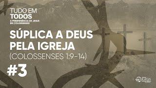 Súplica a Deus pela Igreja (Colossenses 1:9-14) | Rev. Ericson Martins