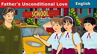 Father's Unconditional Love | Stories for Teenagers | English Fairy Tales