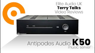 Terry Talks: the Antipodes K50 Music Server overview…