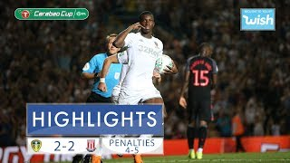 Highlights: Leeds United 2-2 Stoke City| Pens 4-5 | Carabao Cup Second Round