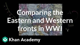 Comparing the Eastern and Western fronts in WWI | The 20th century | World history | Khan Academy