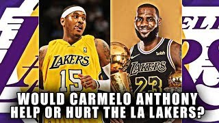 Would Carmelo Anthony Help Or Hurt The Los Angeles Lakers?