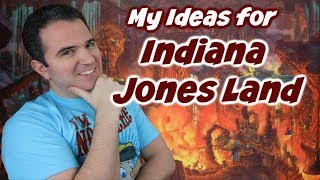 My Ideas for Indiana Jones Land