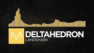[Breaks] - DeltaHedron - Landshark [Free Download]