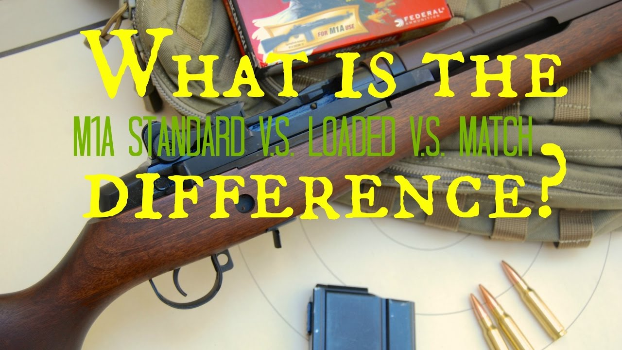 What Is The Difference M1a Standard V S Loaded V S Match