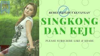 Download lagu REMIX DANGDUT LAGU KENANGAN SINGKONG DAN KEJU MP3