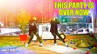 THIS PARTY IS OVER NOW - Yo Yo Honey Singh | DANCE Choreography | Varun & Kapil