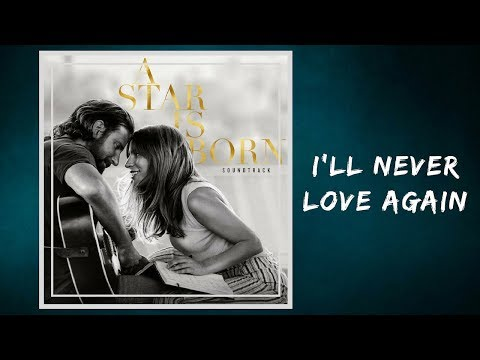 Lady Gaga, Bradley Cooper - I'll Never Love Again (Lyrics) (Film Version)