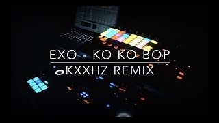 KXXHz [케이헤르쯔] - EXO - Ko Ko Bop [코코밥] REMIX/Electronic Live Performance