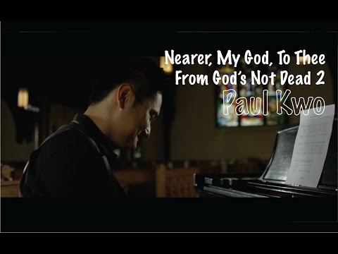 Nearer, My God, To Thee  Paul Kwo From God's Not Dead 2