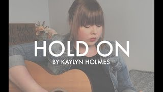 Hold On - Kaylyn Holmes (Original Song)