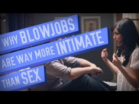 Why Blowjobs Are More Intimate Than Sex