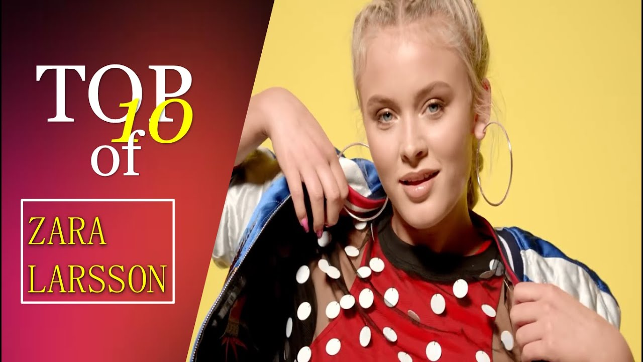 Zara Larsson // OUR TOP 10 Favourite Songs l TOP 10 SERIES ...