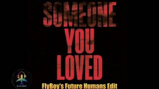 Lewis Capaldi - Someone You Loved (FlyBoy's Future Humans Edit)